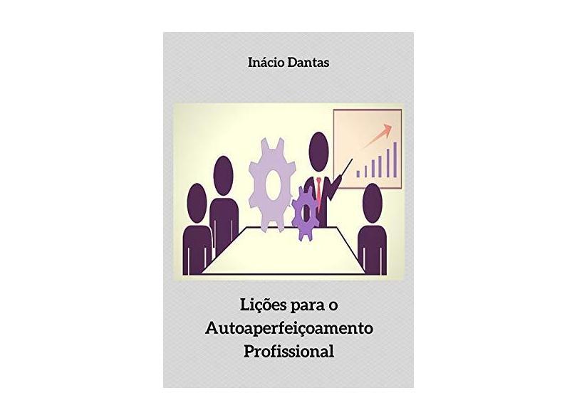 Lições Para o Autoaperfeiçoamento Profissional - Inácio Dantas - 9781973319252