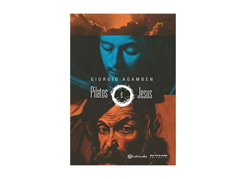Pilatos e Jesus - Agamben, Giorgio - 9788575594148