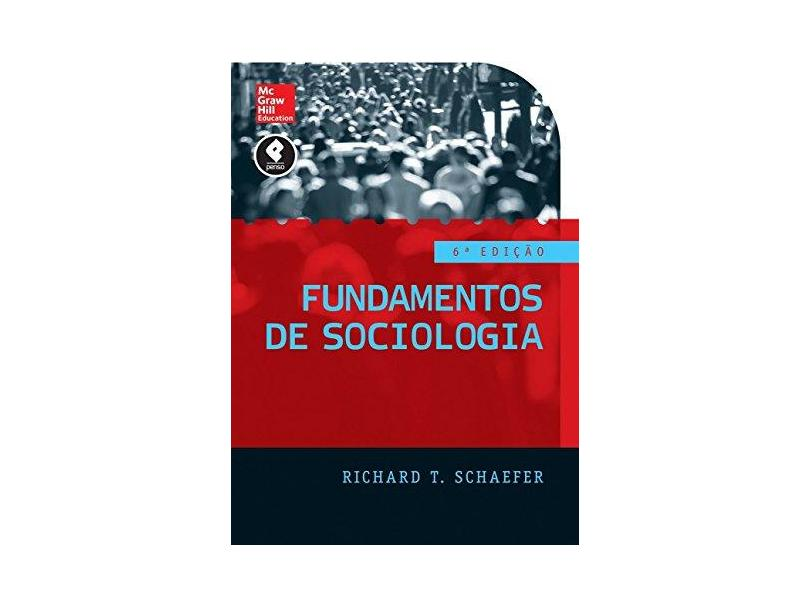 Fundamentos de Sociologia - 6ª Ed. 2016 - Schaefer, Richard T. - 9788580555707