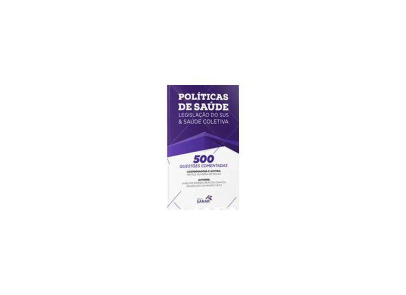 Políticas De Saúde - Legislação Do Sus & Saúde Coletiva - 500 Questões Comentadas - Souza,natale Oliveira - 9788554620028