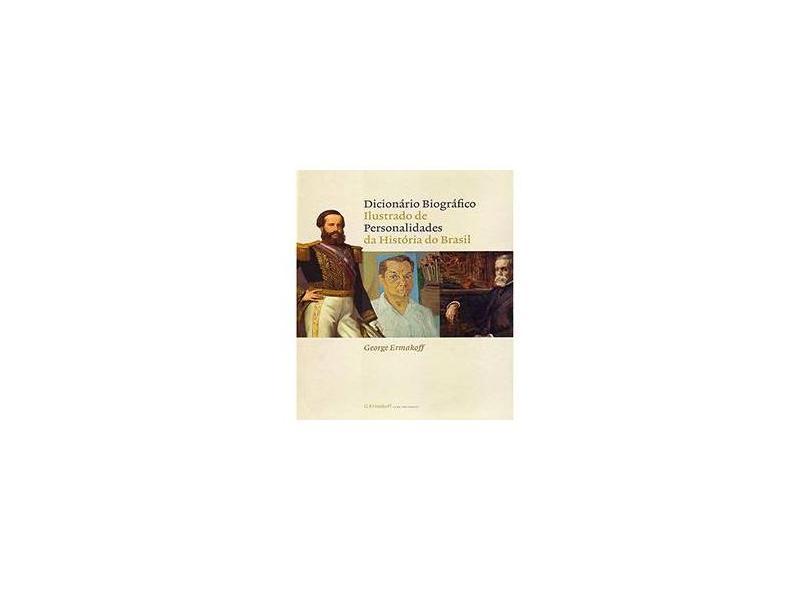 Dicionário Biográfico Ilustrado de Personalidades da História do Brasil - Ermakoff, George; Ermakoff, George - 9788598815268