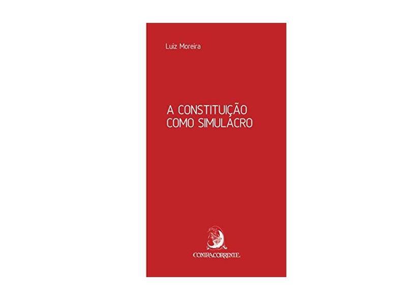A Constituição Como Simulacro - Luiz Moreira - 9788569220305