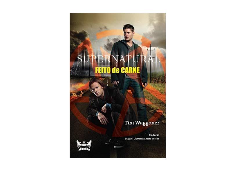 Supernatural - Feito De Carne - Tim Waggoner - 9788583111047