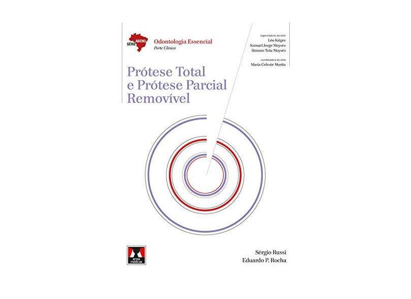 Prótese Total e Prótese Parcial Removível - Série Abeno: Odontologia Essencial Parte-Clínica - Sérgio Russi; Eduardo P. Rocha - 9788536702513