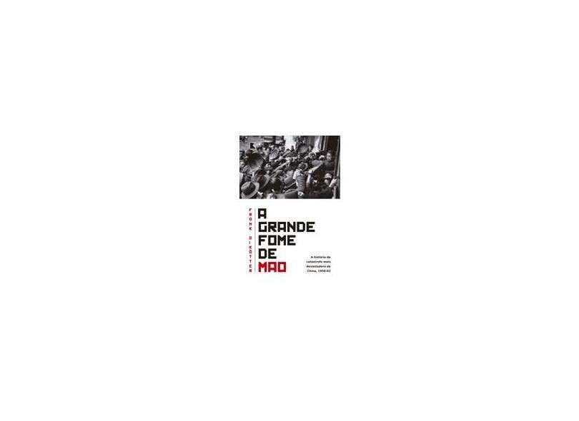 A Grande Fome de Mao - Dikötter, Frank - 9788501401618