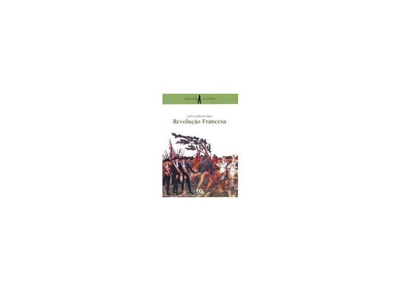 Revolução Francesa - Col. O Cotidiano da História - Mota, Carlos Guilherme - 9788508090549