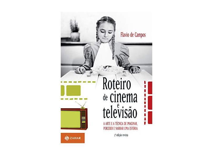 Roteiro de Cinema e Televisão - A Arte e A Técnica de Imaginar, Perceber e Narrar Uma Estória - 2ª E - Campos, Flavio De - 9788537815069