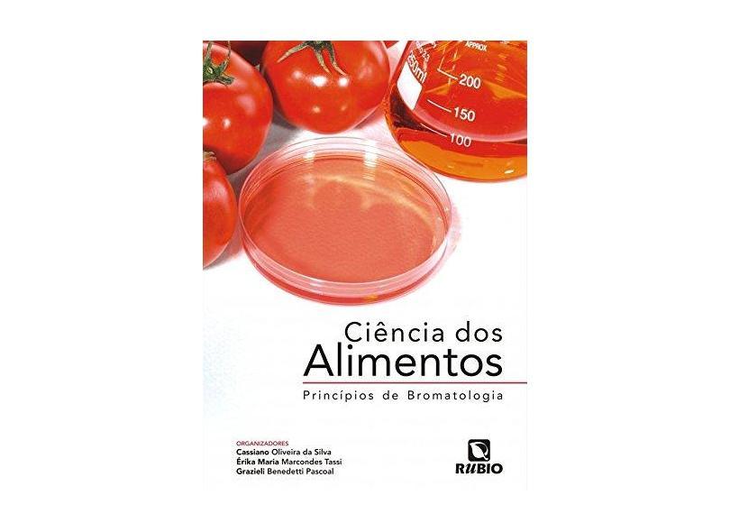 CIENCIA DOS ALIMENTOS - PRINCIPIOS DE BROMATOLOGIA - Cassiano Oliveira Da Silva / Erika Maria Marcondes Tassi / Grazieli Benedetti Pascoal - 9788584110704