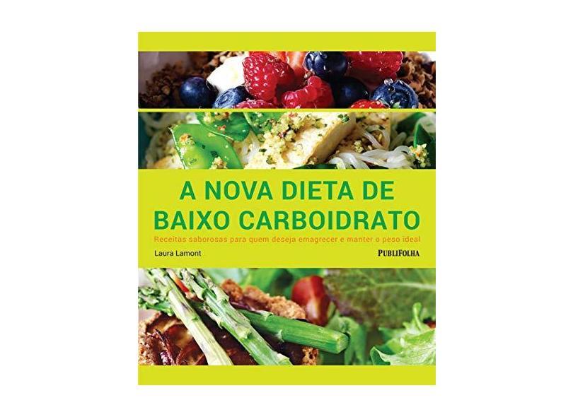 Nova Dieta de Baixo Carboidrato, A: Receitas Saborosas Para Quem Deseja Emagrecer e Manter o Peso Ideal - Laura Lamont - 9788568684351