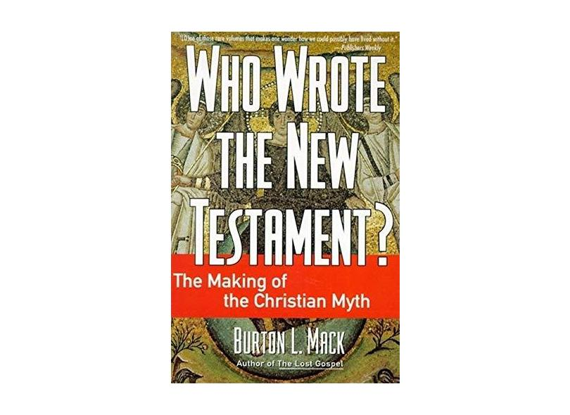 Who Wrote the New Testament?: The Making of the Christian Myth - Burton L. Mack - 9780060655181