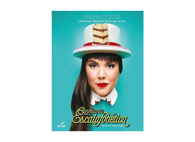 Confeitaria Escalafobética - Sobremesas Explicadas Tim-Tim Por Tim-Tim - Costa, Raiza - 9788539608027