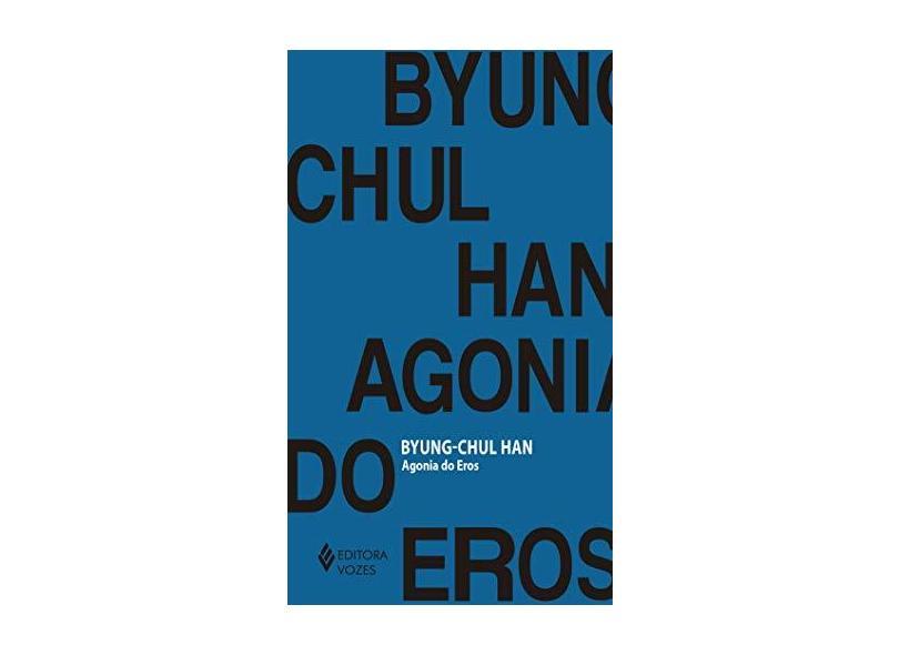 Agonia do Eros - Byung-chul Han - 9788532655189