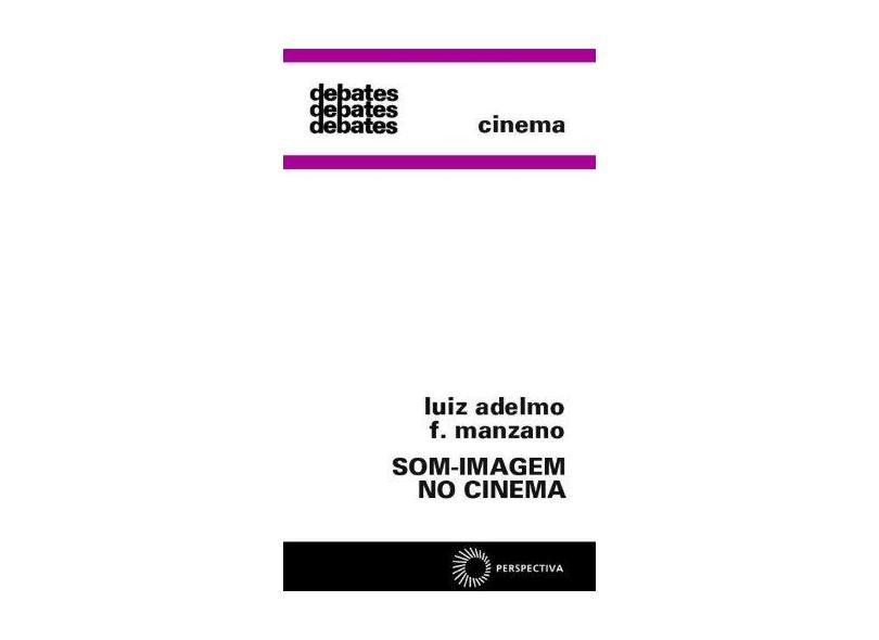 Som-imagem no Cinema - Debates 293 - Manzano, Luiz Adelmo F. - 9788527306812