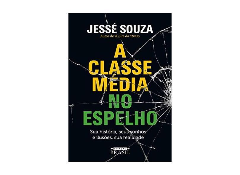 A classe média no espelho: Sua história, seus sonhos e ilusões, sua realidade - Jessé Souza - 9788556080394