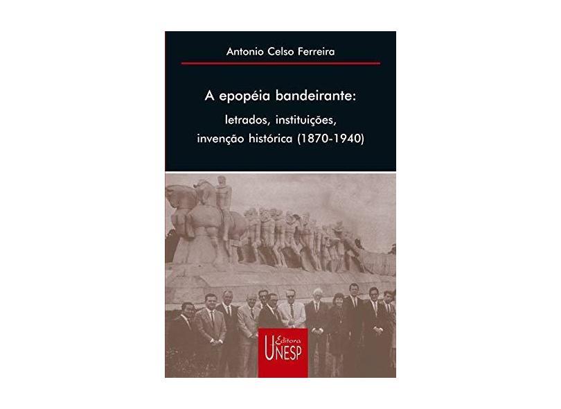 A epopeia bandeirante - Antonio Celso Ferreira - 9788571393868
