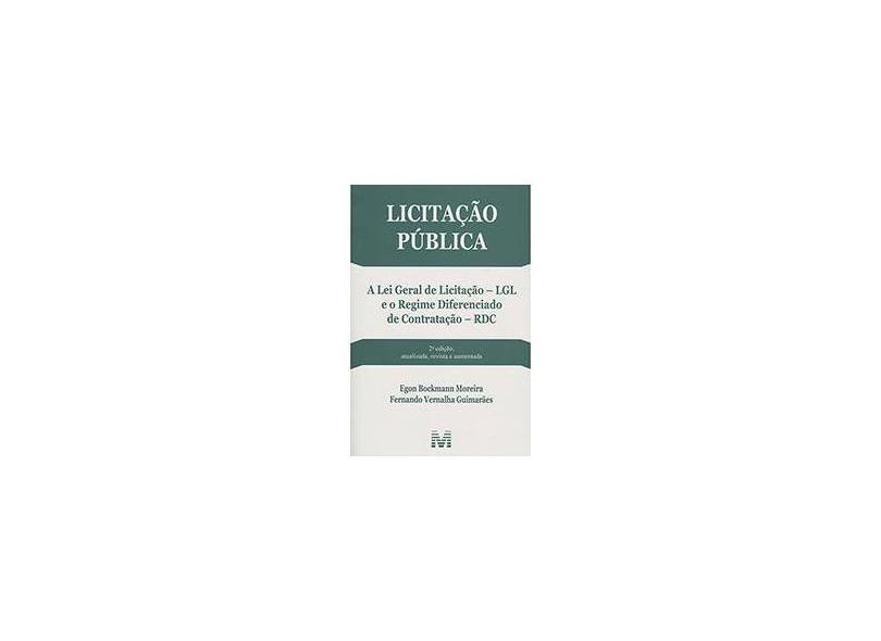 Licitação Pública - A Lei Geral de Licitação - Lgl e o Regime Diferenciado de Contratação - Rdc - Guimarães, Fernando Vernalha; Moreira, Egon Bockmann - 9788539203055