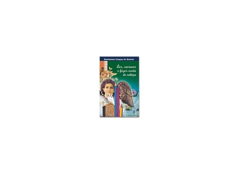 Ler, Escrever E Fazer Conta De Cabeça - Bartolomeu Campos De Queirós - 9788526009400