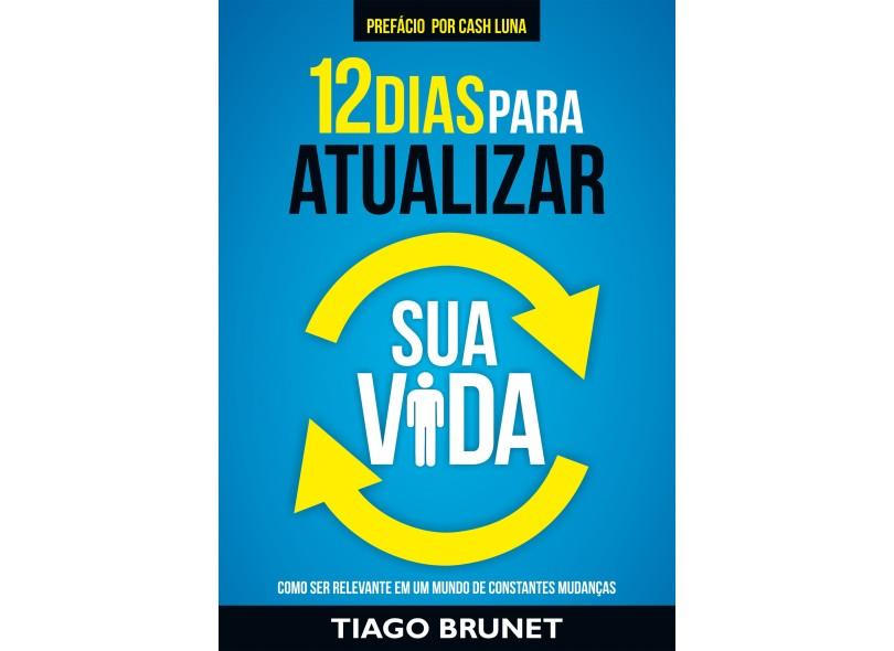 12 Dias Para Atualizar Sua Vida - Tiago Brunet - 9788538303527