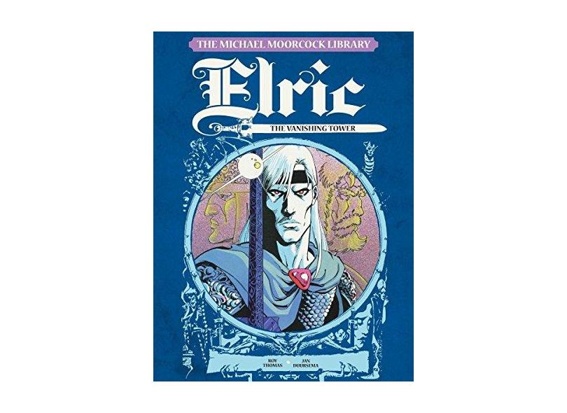 The Michael Moorcock Library - Elric, Vol.4:: The Vanishing Tower - Roy Thomas - 9781782763192