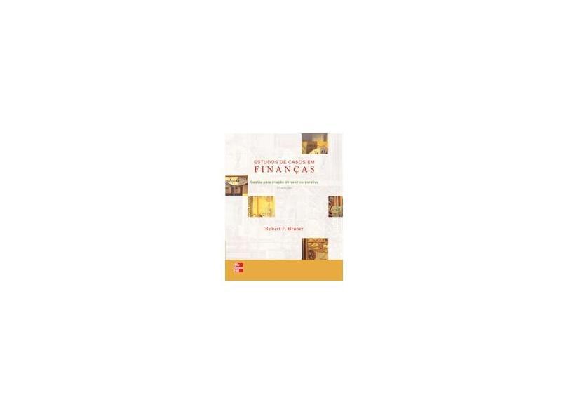 Estudos de Casos em Finanças - 5ª Ed. - Bruner, Robert F. - 9788577260669