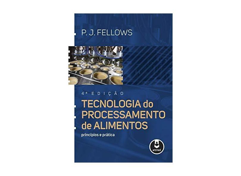 Tecnologia do Processamento de Alimentos. Princípios e Prática - P. J. Fellows - 9788582715253