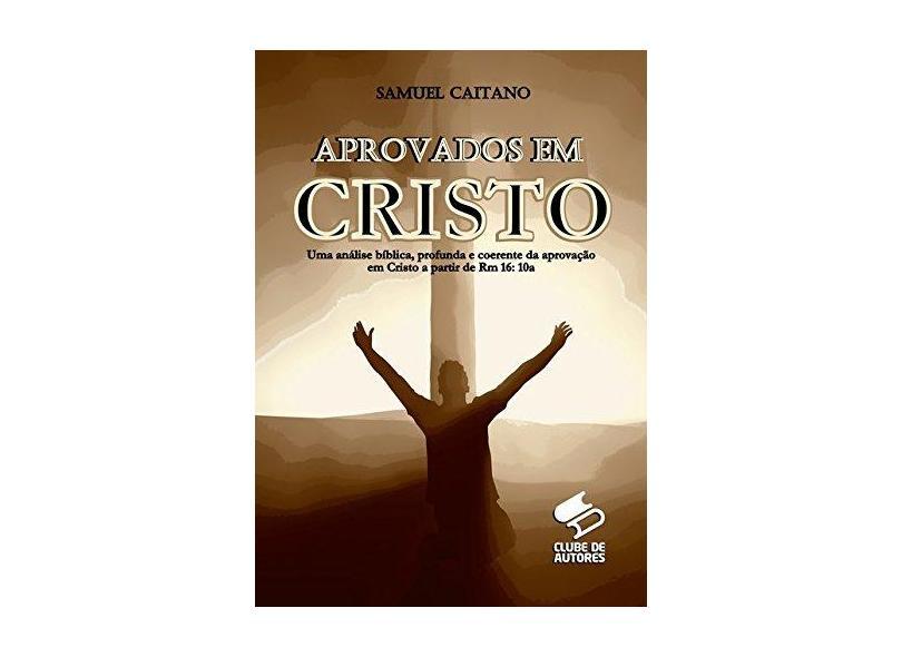 Aprovados em Cristo - Samuel Caitano - 9788592358525