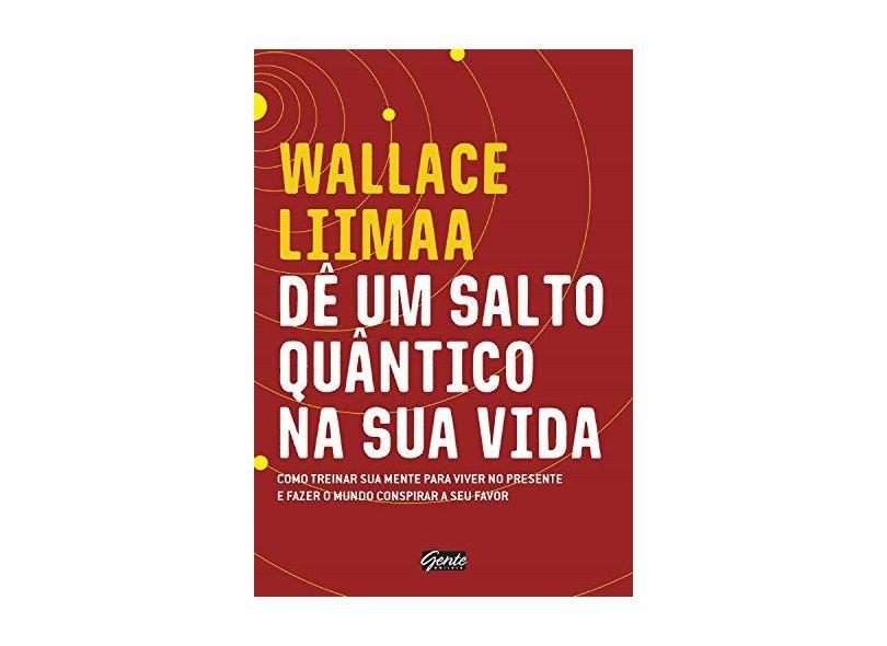 Dê Um Salto Quântico na Sua Vida - Liimaa, Wallace - 9788545202059