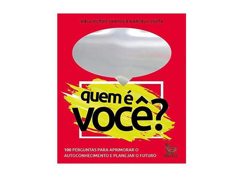 Quem é você?: 100 perguntas para aprimorar o autoconhecimento e planejar o futuro - Wellington Santos - 9788582304860
