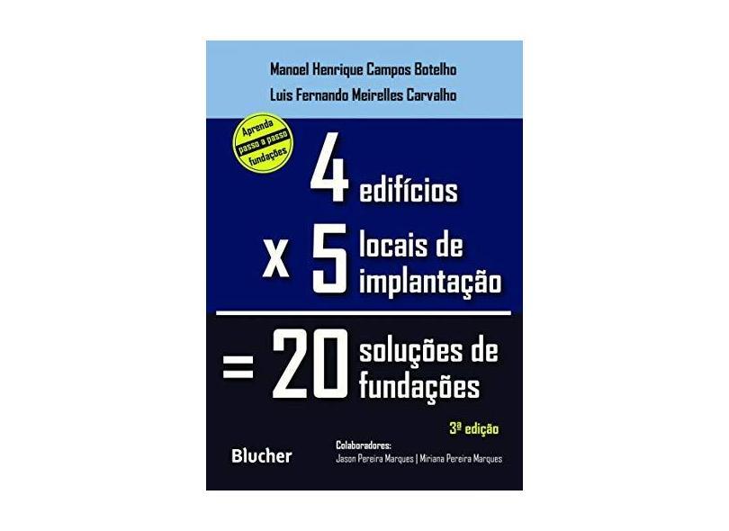 Quatro Edifícios, Cinco Locais de Implantação, Vinte Soluções de Fundações - Manoel Henrique Campos Botelho - 9788521213420