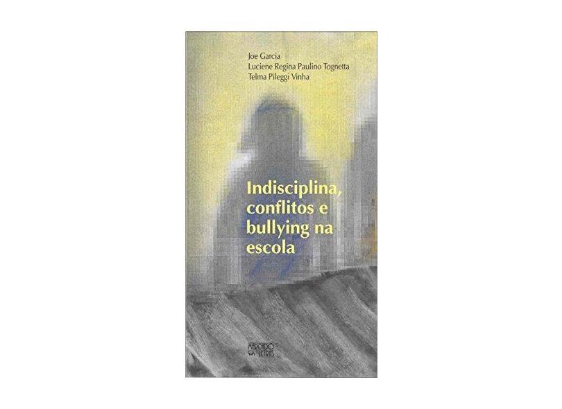 Indisciplina, Conflitos e Bullying na Escola - Joe Garcia - 9788575912775