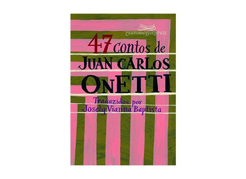 47 Contos de Juan Carlos Onetti - Onetti, Juan Carlos - 9788535909371