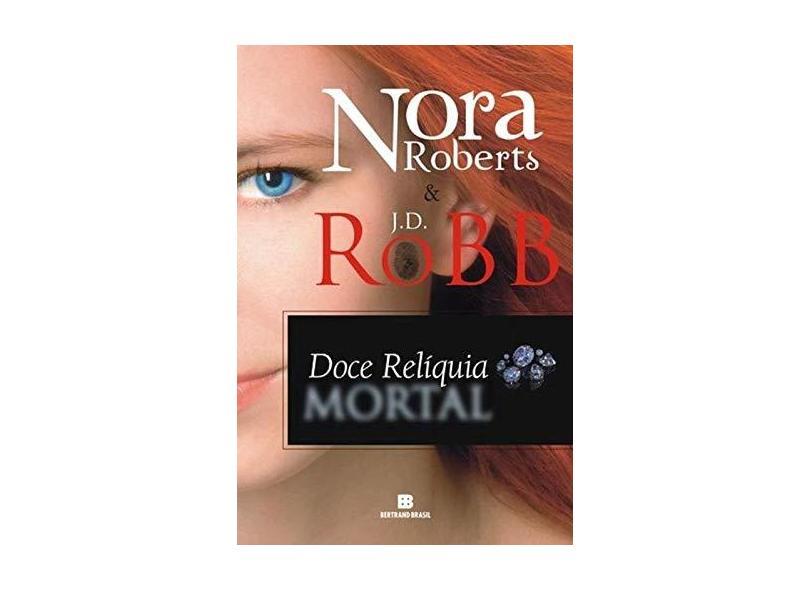 Doce Relíquia Mortal - Robb, J.d.; Roberts, Nora - 9788528620184