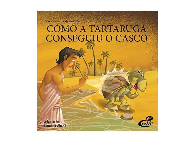 Para Ler Antes de Dormir. Como a Tartaruga Conseguiu o Casco - Nandika Chand - 9788542403596