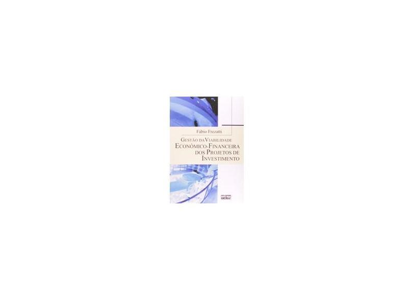 Gestão da Viabilidade Econômico-financeira dos Projetos de Investimento - Frezatti, Fábio - 9788522449781