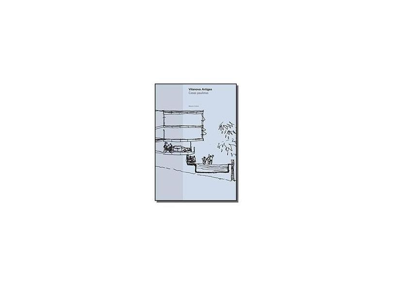Vilanova Artigas. Casas Paulistas - Marcio Cotrim - 9788588585508