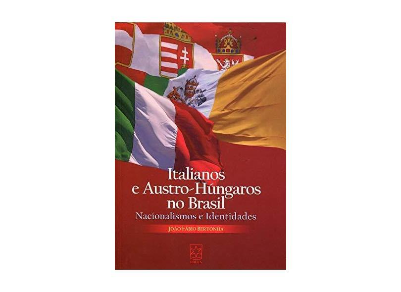 Italianos e Austro-Húngaros no Brasil - João Fábio Bertonha - 9788570618870