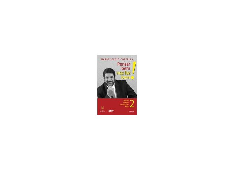 Pensar Bem Nos Faz Bem! - Família, Carreira, Convivência e Ética - Vol. 2 - Cortella, Mario Sergio - 9788532646545