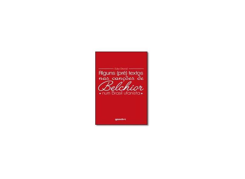 Alguns (Pré) Textos Nas Canções de Belchior - Num Brasil Ufanista - Deivid, Eder - 9788551600504