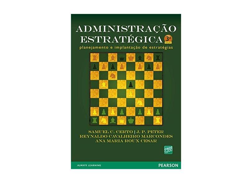 Administração Estratégica - Planejamento e Implantação de Estratégias - 3ª Ed. 2010 - Certo, Samuel C. - 9788576058120
