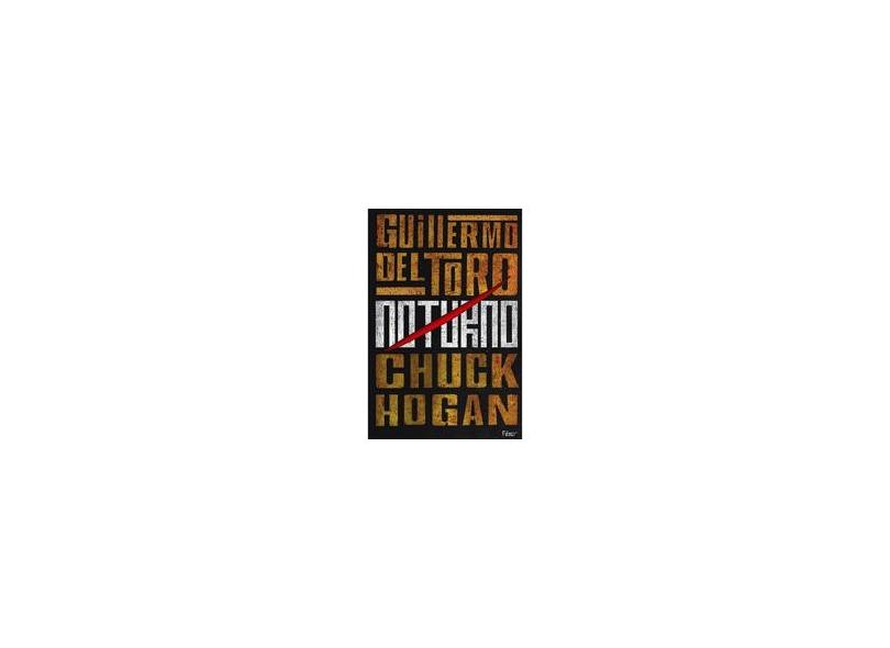 Noturno - Hogan, Chuck; Toro, Guillermo Del - 9788532524638