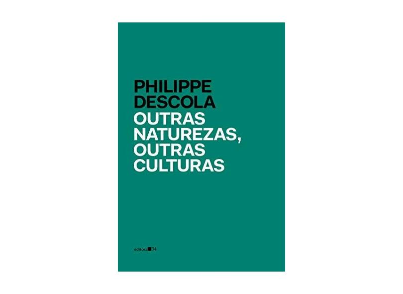 Outras Naturezas, Outras Culturas - Philippe Descola - 9788573266436