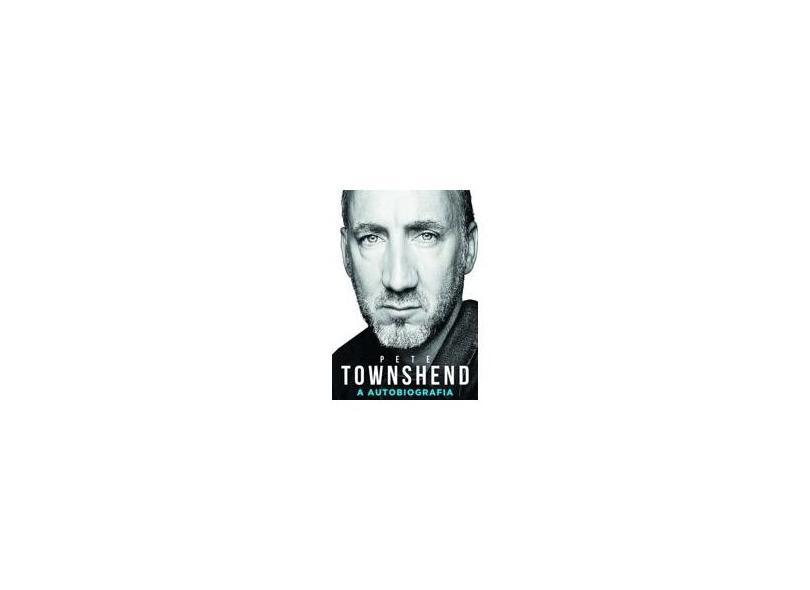 Pete Townshend - A Autobiografia - Townshend, Pete - 9788525053565