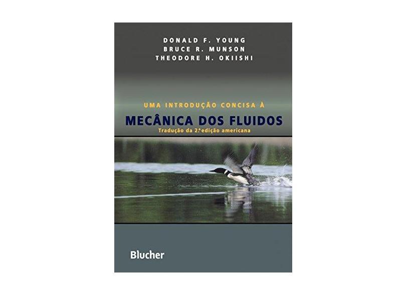 Uma Introdução Concisa À Mecânica dos Fluídos - Young, Donald F. - 9788521203605