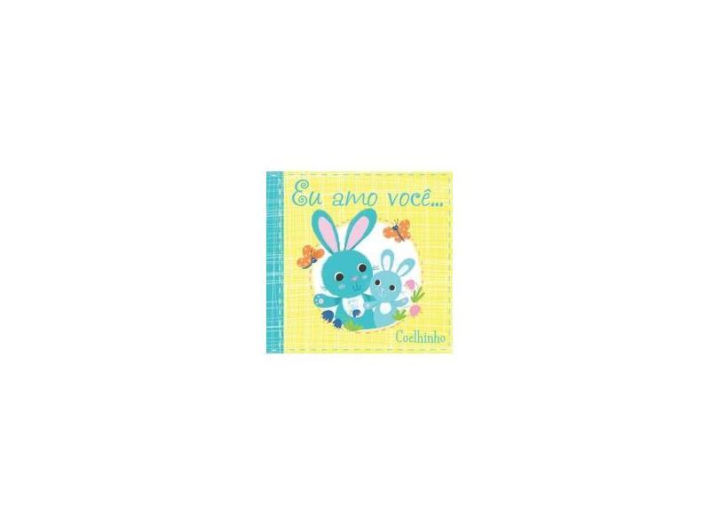 Eu Amo Você... Coelhinho - Livro de Pano - Books, Susie; - 9788538067696