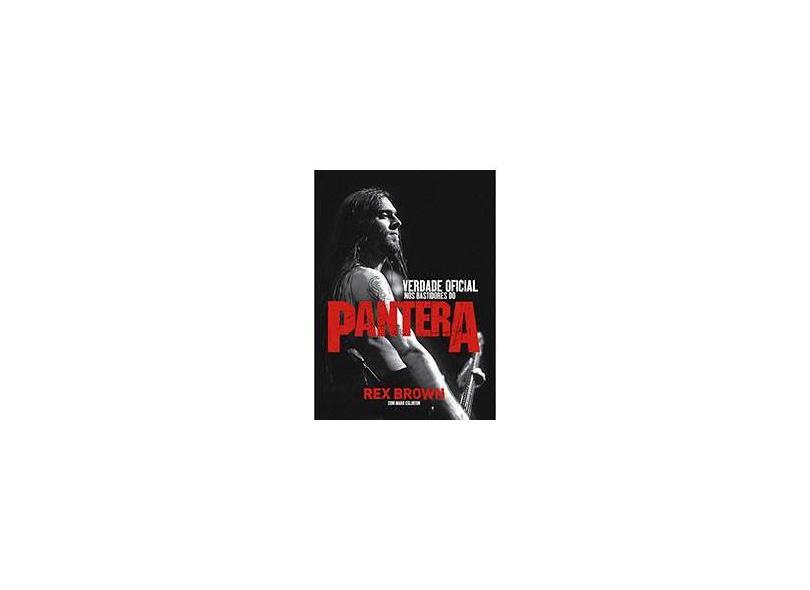Verdade Oficial: Nos Bastidores do Pantera - Rex Brown - 9788562885273