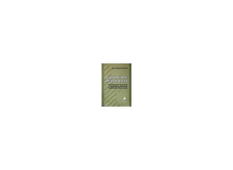 Jurisdição e Democracia - Uma Análise a Partir das Teorias de Jürgen Habermas, Robert Alexy... - Saavedra, Giovani Agostini - 9788573484427