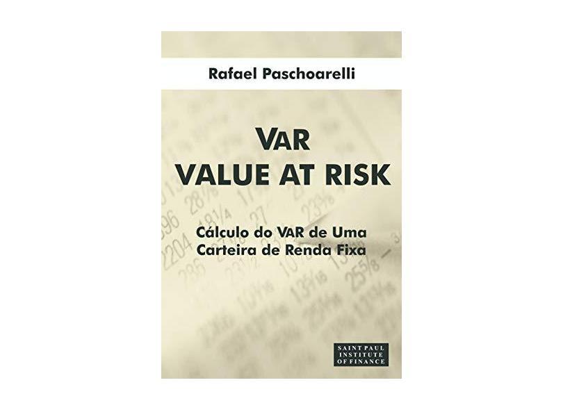 Var Value At Risk - Cálculo do Var de uma Carteira de Renda Fixa - Veiga, Rafael Paschoarelli - 9788598838106