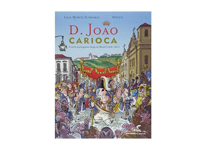 D. João Carioca - A Corte Portuguesa no Brasil (1808-21) - Spacca; Schwarcz, Lilia Moritz - 9788535911206