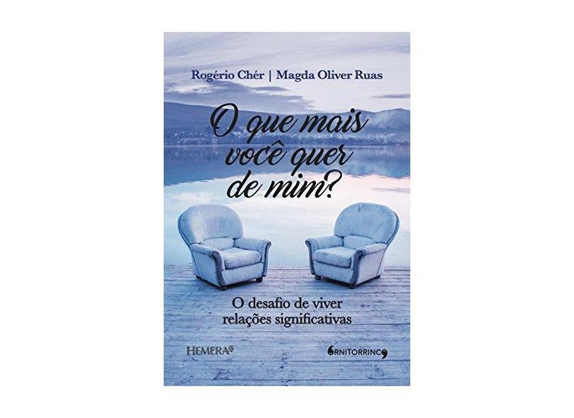 O Que Mais Você Quer De Mim? - Cher, Rogério - 9788556490070