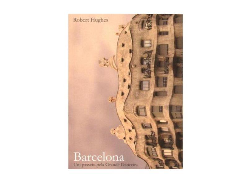 Barcelona. Um Passeio Pela Grande Feiticeira - Robert Hughes - 9788522009930